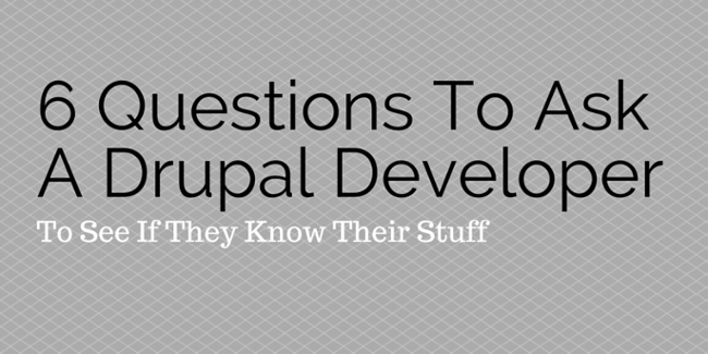 6 Questions To Ask A Drupal Developer To See If They Know Their Stuff
