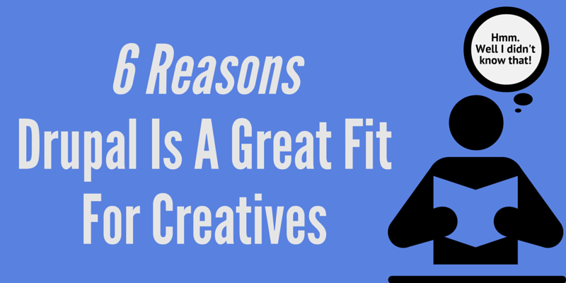 6 Reasons Drupal Is A Good Fit For Creatives