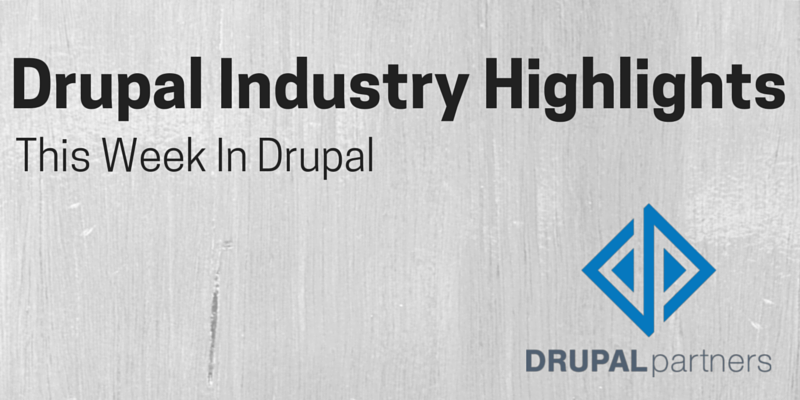 Drupal Industry Highlights – This Week In Drupal