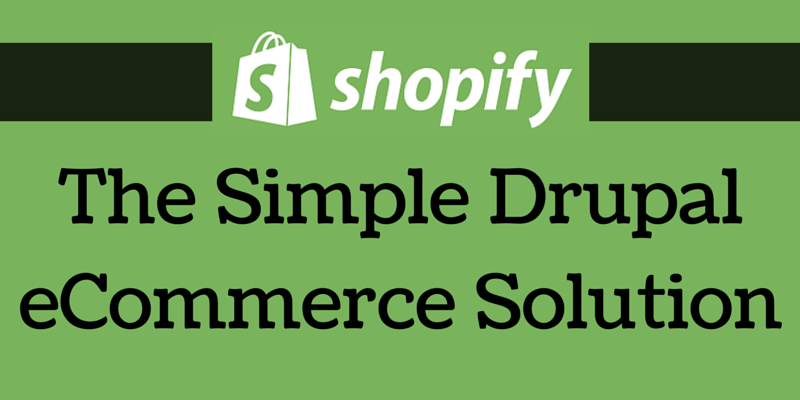 Shopify The Simple Drupal eCommerce Solution