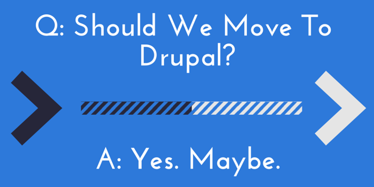 Should We Move To Drupal?