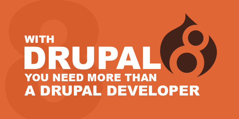 With Drupal 8 you need more than a Drupal developer