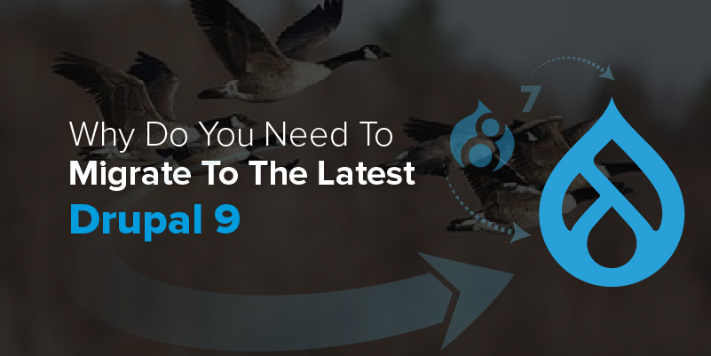 Why Do You Need To Migrate To The Latest Drupal 9