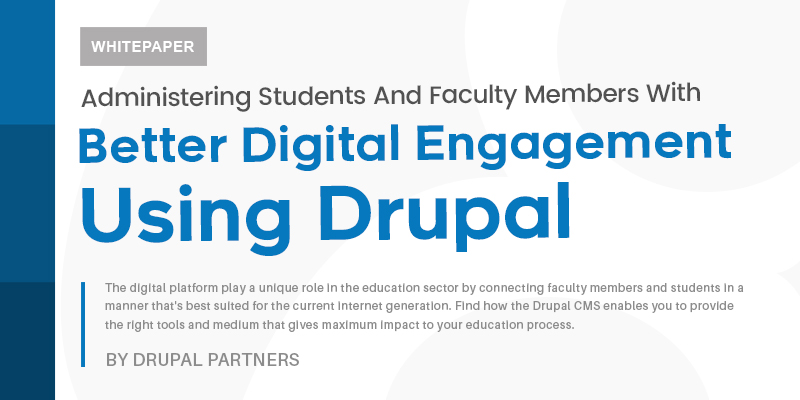 Administering Students And Faculty Members With Better Digital Engagement Using Drupal  [White paper]