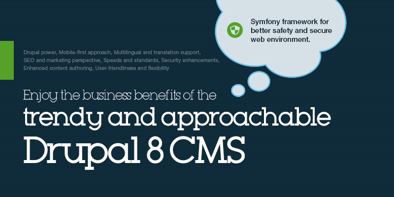 Enjoy the business benefits of the trendy and approachable Drupal 8 CMS
