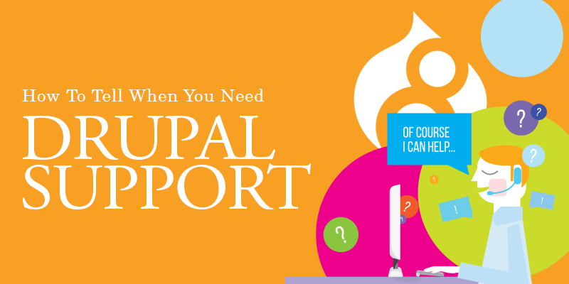 How To Tell When You Need Drupal Support