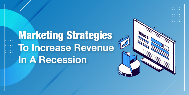 Marketing Strategies To Increase Revenue In A Recession
