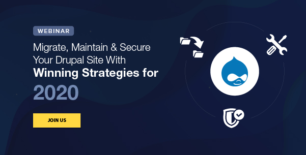 Migrate, Maintain & Secure Your Drupal Site With Winning Strategies for 2020