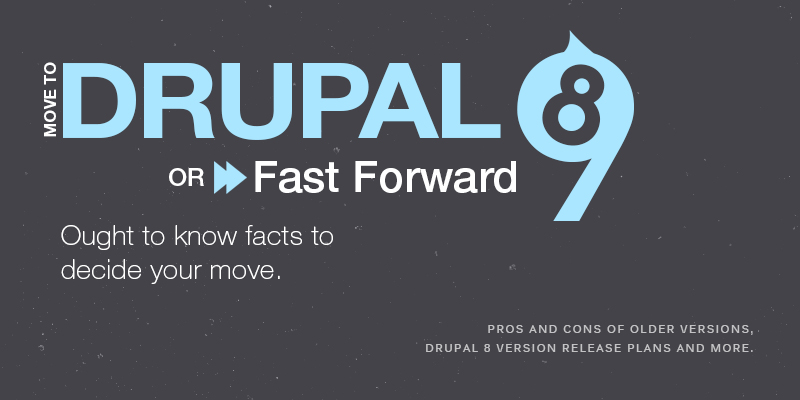 Move to Drupal 8 Or Fast Forward To Drupal 9? Ought To Know Facts To Decide Your Move