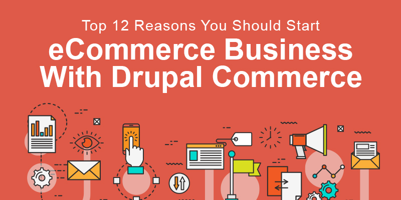 top-12-reasons-you-should-start-an-ecommerce-business-with-drupal-commerce