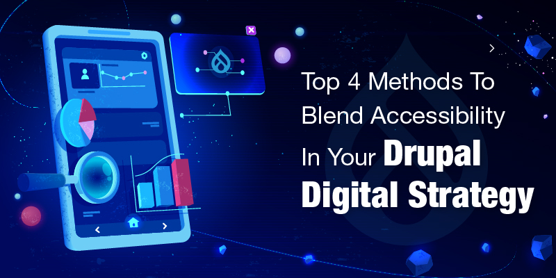 Top 4 Methods To Blend Accessibility In Your Drupal Digital Strategy