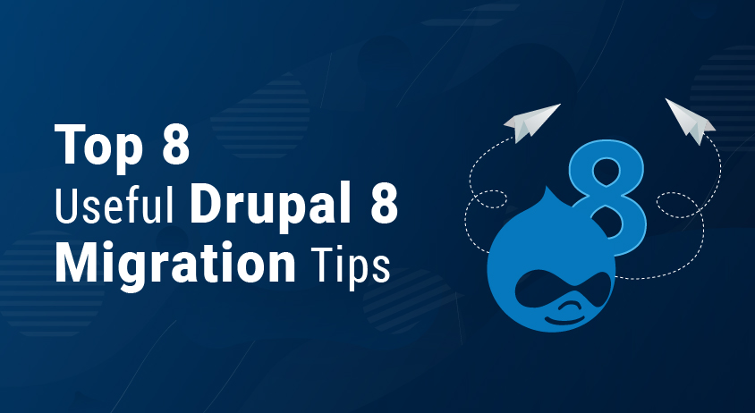 Top 8 Useful Drupal 8 Migration Tips That You Needed To Know