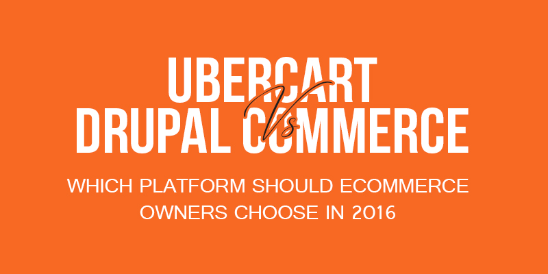 Ubercart Vs Drupal Commerce – Which Platform Should eCommerce Owners Choose In 2016