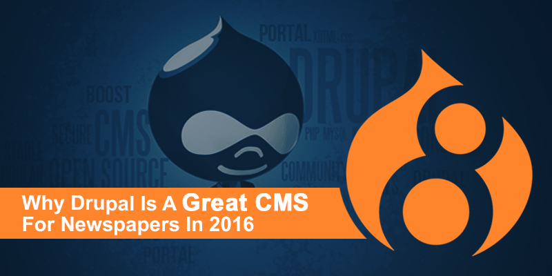 Why Drupal Is A Great CMS For Newspapers In 2016
