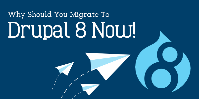 Why Should You Migrate To Drupal 8 Now!